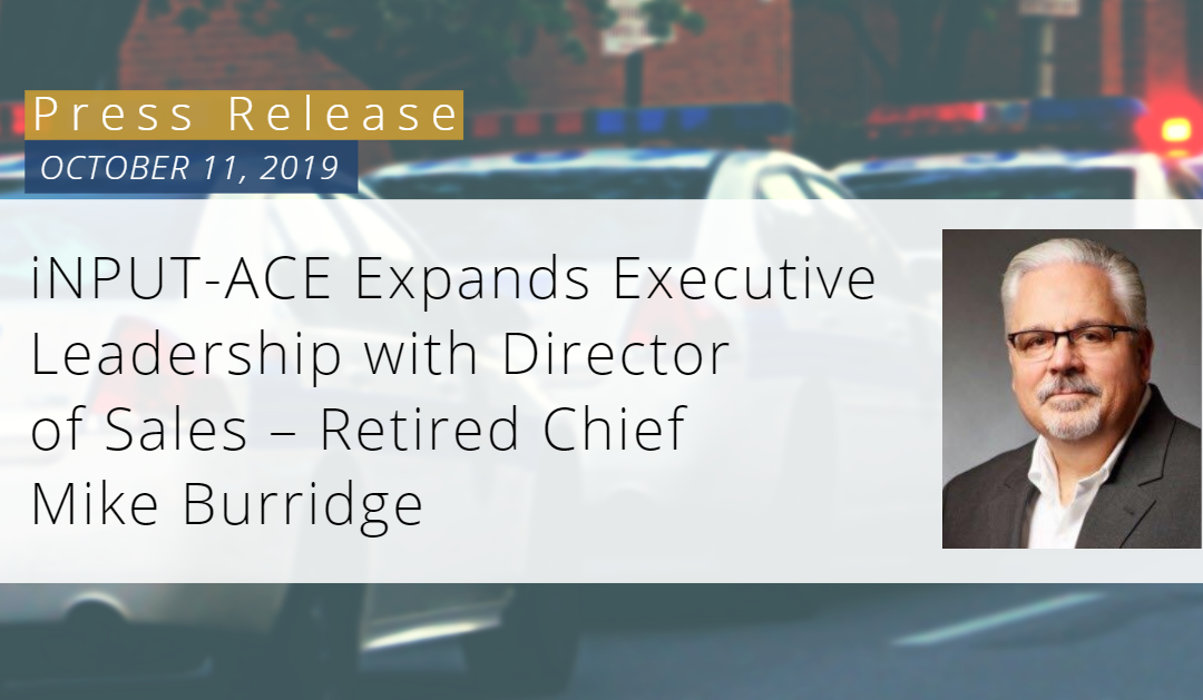 iNPUT-ACE Expands Executive Leadership with Director of Sales – Retired Chief Mike Burridge