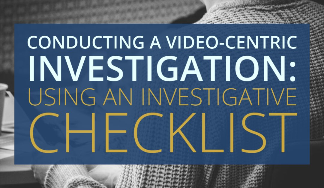 Conducting a Video-Centric Investigation: Using an Expert's Investigative Checklist