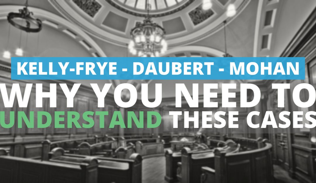 Kelly-Frye, Daubert, Mohan, and Why You Need to Understand These Cases