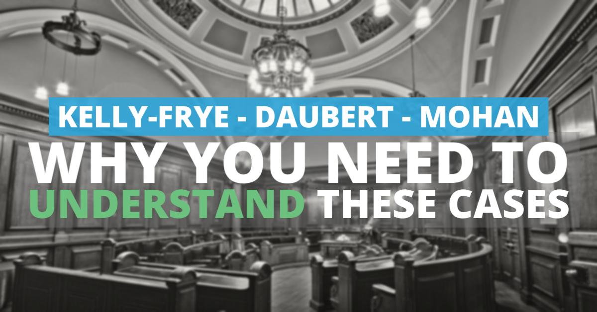 Kelly-Frye, Daubert, and Mohan rulings