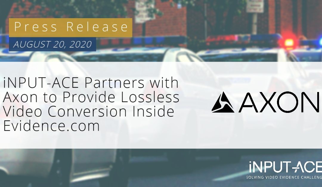 iNPUT-ACE Partners with Axon to Provide Lossless Video Conversion Inside Evidence.com