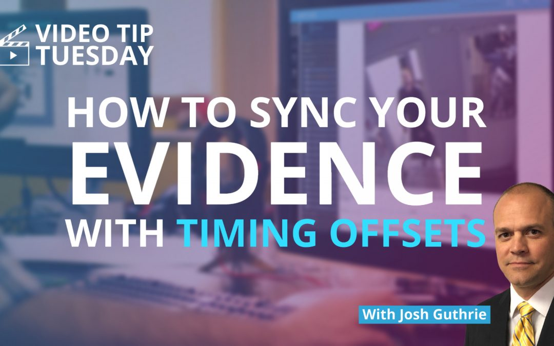 How To Sync Your Video Evidence With Timing Offsets