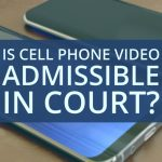 Is Cell Phone Video Admissible in Court?