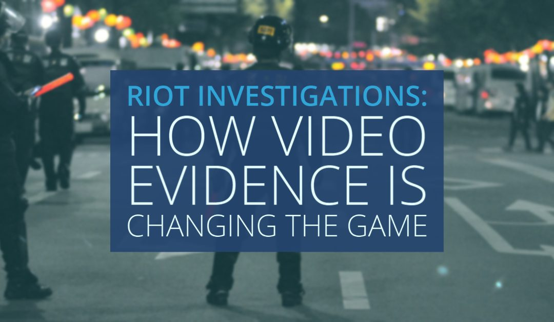 Riot Investigations: How Video Evidence is Changing the Game