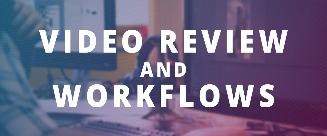 Video Literacy - Video Review and Workflows